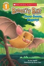 Scholastic Reader Level 1 : Biggety Bat: Chow Down, Biggety! - Ann Ingalls