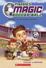 Frankie vs. the Rowdy Romans : The Frankie's Magic Soccer Ball Series : Book 2 - Frank Lampard