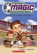 Frankie vs. the Rowdy Romans : The Frankie's Magic Soccer Ball Series : Book 2 - Frank Lampard