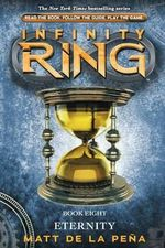 Infinity Ring #8 : Eternity - Library Edition - Matt De La Pena