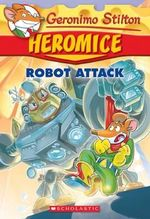 Robot Attack : Geronimo Stilton Heromice : Book 2 - Geronimo Stilton