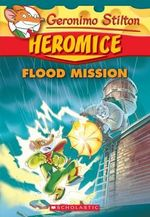 Geronimo Stilton Heromice : #3 Flood Mission - Geronimo Stilton