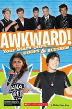 Awkward! : Your Stars' OOPS, Goofs and Blushes - Scholastic, Inc.