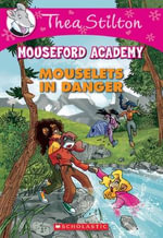 Thea Stilton Mouseford Academy : #3 Mouselets in Danger - Thea Stilton