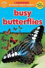 Busy Butterflies : Scholastic Discover More Readers - Gail Tuchman