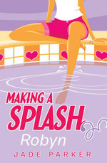 Making a Splash #1 : Robyn - Jade Parker