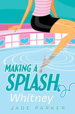 Making a Splash #3 : Whitney - Jade Parker