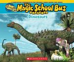 Magic School Bus Presents: Dinosaurs : A Nonfiction Companion to the Original Magic School Bus Series - Joanna Cole