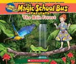 Magic School Bus Presents: The Rainforest : A Nonfiction Companion to the Original Magic School Bus Series - Joanna Cole