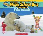Magic School Bus Presents : Polar Animals a Nonfiction Companion to the Original Magic School Bus Series - Joanna Cole