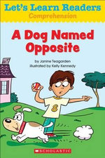 Let's Learn Readers : A Dog Named Opposite - Scholastic Teaching Resources