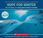 Hope for Winter : The True Story of a Remarkable Dolphin Friendship - Craig Hatkoff