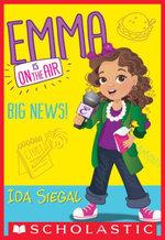 Big News! (Emma is on the Air #1) : Big News! - Ida Siegal