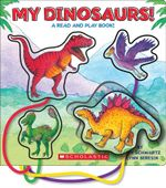 My Dinosaurs! : A Read and Play Book - Betty Ann Schwartz