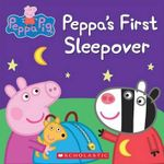 Peppa Pig : Peppa's First Sleepover - Scholastic, Inc.