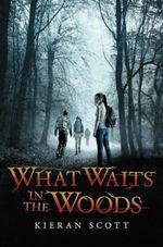 What Waits in the Woods - Kieran Scott