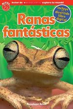 Lector de Scholastic Explora Tu Mundo Nivel 2: Ranas Fantasticas : (Spanish Language Edition of Scholastic Discover More Reader Level 2: Fantastic Frogs) - Penelope Arlon