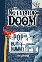 The Notebook of Doom #6 : Pop of the Bumpy Mummy (a Branches Book) - Library Edition - Troy Cummings