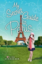 My Secret Guide to Paris - Lisa Schroeder