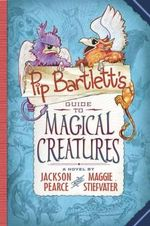 Pip Bartlett's Guide to Magical Creatures - Maggie Stiefvater