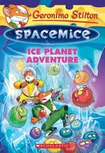 Ice Planet Adventure : Geronimo Stilton Spacemice - Geronimo Stilton