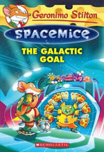 Geronimo Stilton Spacemice #4 : The Galactic Goal - Geronimo Stilton