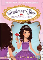 Beauty Queen : Whatever After Series : Book 7 - Sarah Mlynowski