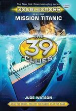 Mission Titanic : The 39 Clues : Doublecross Series : Book 1 - Jude Watson