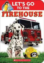 Let's Go to the Firehouse - Scholastic, Inc.