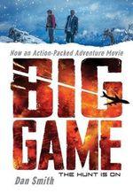 Big Game : Movie Tie-In Edition - Daniel Smith