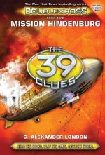 Mission Hindenburg : The 39 Clues: Doublecross - Alexander  C. London
