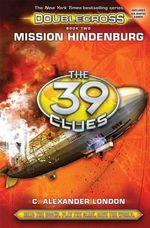 Mission Hindenburg (the 39 Clues : Doublecross, Book 2) - C Alexander London