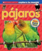 Scholastic Explora Tu Mundo: Pajaros : (Spanish Language Edition of Scholastic Discover More: Birds) - Penelope Arlon