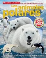 Scholastic Explora Tu Mundo: Los Animales Polares : (Spanish Language Edition of Scholastic Discover More: Polar Animals) - Susan Hayes