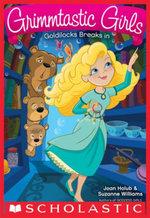 Grimmtastic Girls #6 : Goldilocks Breaks In - Joan Holub