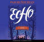 Echo - Audio Library Edition - Pam Munoz Ryan