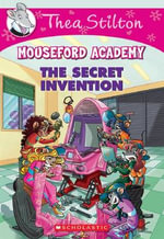 Thea Stilton Mouseford Academy : The Secret Invention Series : Book 5 - Thea Stilton