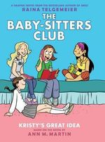 Kristy's Great Idea: Full Color Edition (the Baby-Sitters Club Graphix #1) : Full Color Edition - Ann M Martin