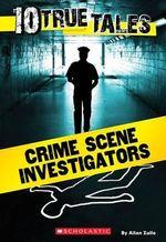 10 True Tales : Crime Scene Investigators - Allan Zullo