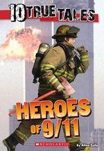 10 True Tales : Heroes of 9/11 - Allan Zullo