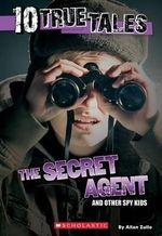 10 True Tales : Secret Agent - Allan Zullo