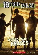 10 True Tales : World War II Heroes - Allan Zullo