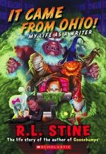 It Came from Ohio! : My Life as a Writer - R L Stine