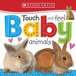 Touch and Feel Baby Animals : Scholastic Early Learning - Scholastic