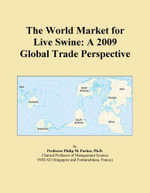 The World Market for Live Swine : A 2009 Global Trade Perspective - Inc. ICON Group International