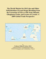 The World Market for Oil-Cake and Other Solid Residues (Except Dregs) Resulting from the Extraction of Fats or Oils from Oilseeds, Oleaginous Fruits - Inc. ICON Group International