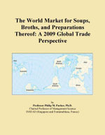 The World Market for Soups, Broths, and Preparations Thereof : A 2009 Global Trade Perspective - Inc. ICON Group International