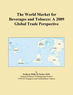 The World Market for Beverages and Tobacco : A 2009 Global Trade Perspective - Inc. ICON Group International