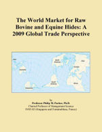 The World Market for Raw Bovine and Equine Hides : A 2009 Global Trade Perspective - Inc. ICON Group International