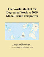 The World Market for Degreased Wool : A 2009 Global Trade Perspective - Inc. ICON Group International